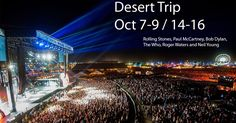 The Desert Trip Festival - Indio, California 2016. I was there for week 2!!!!