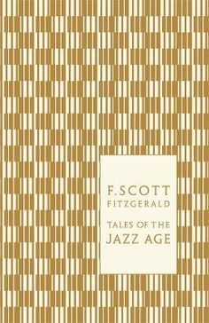 Tales of the Jazz Age, F. Scott Fitzgerald. Jacket design by Coralie Bickford-Smith. This gorgeous volume gathers all of Fitzgerald's most popular stories. http://us.penguingroup.com/nf/Book/BookDisplay/0,,9780141197470,00.html?CMP=SMC-PIN2012