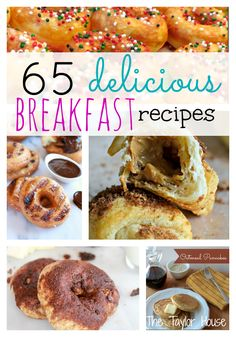 65 Delicious Breakfast Recipes to get your family out the door quick and on a full tummy.