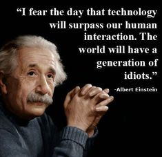 Einstein died four years after first computer was created. Einstein did not foresee tech as it is today. Wise Quotes, Quotable Quotes, Famous Quotes, Great Quotes, Motivational Quotes, Funny Quotes, Inspirational Quotes, Movie Quotes, Idiot Quotes