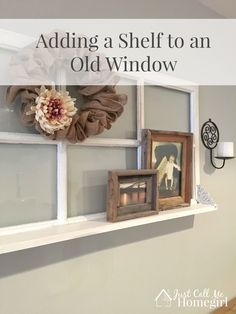 30 Ideas Living Room Vintage Rustic Window Frames For 2019 Antique Windows, Vintage Windows, Decorative Windows, Antique Doors, Old Window Projects, Home Projects, Window Shelves, Shelf, Window Wall