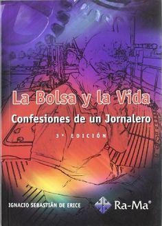 La bolsa y la vida : confesiones de un jornalero / Ignacio Sebastián de Erice