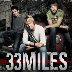 33Miles is a contemporary Christian band with country music influences from Franklin, Tennessee. They began playing in Nashville and signed to INO Records, who released the band's debut album, 33Miles, in 2007.   http://33milesonline.com/