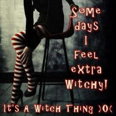 It's a Witch thing . . .