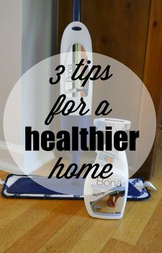 Healthy home tips! #sp #BonaHealthyHome