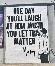 """One day you'll laugh at how much you let this matter"" - Morley #truthmaybe #perspective"