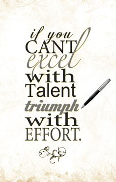 If you can't excel with Talent!