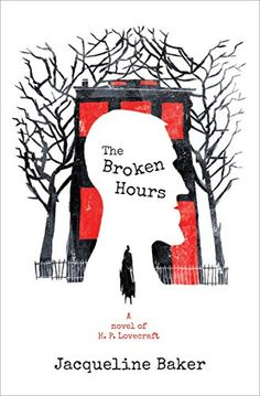 The Broken Hours: A Novel of H. P. Lovecraft by [Baker, Jacqueline] New York Journal, Colonial Style Homes, Walking In The Rain, What Do You Mean, Beach Reading, Margaret Atwood, First Novel, So Little Time, A Table