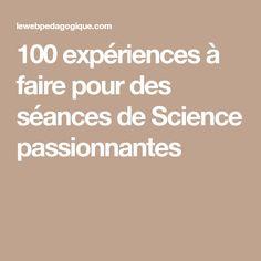 100 expériences à faire pour des séances de Science passionnantes
