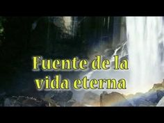 fuente de la vida eterna - YouTube