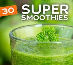 30 Super Smoothies & Protein Shakes : Fuel your body & mind with these super smoothies.