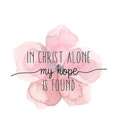 hope quotes In Christ alone my hope is found Millions of unique designs by independent artists. Find your thing. Bible Verses Quotes, Jesus Quotes, Faith Quotes, Hope Quotes, Faith Bible Verses, Scriptures, Short Bible Verses, Bible Quotes For Women, Faith Sayings