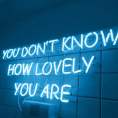 YOU DON'T KNOW HOW LOVELY YOU ARE - Blue Neon Light Sign