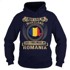I May Live In Maryland But I Was Made In Romania - #custom shirt #sweatshirt design. ORDER HERE => https://www.sunfrog.com/States/I-May-Live-In-Maryland-But-I-Was-Made-In-Romania-Navy-Blue-Hoodie.html?60505