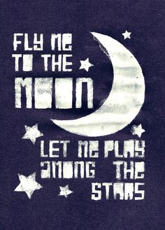 Fly me to the moon.........