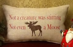 Not a creature was stirring-not even a MOOSE! This holiday pillow measures 14 x 20 inches. The backing is a red check upholstery fabric. All my