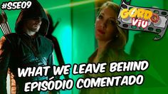 Arrow – What We Leave Behind (S5E09) - #Comentando Episódios