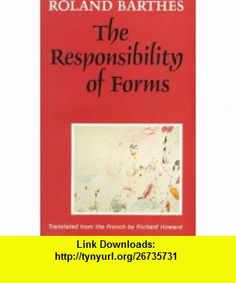 The Responsibility of Forms Critical Essays on Music, Art, and Representation (9780520072381) Roland Barthes, Richard Howard , ISBN-10: 0520072383  , ISBN-13: 978-0520072381 ,  , tutorials , pdf , ebook , torrent , downloads , rapidshare , filesonic , hotfile , megaupload , fileserve