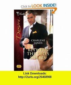 Between The CEOs Sheets (Silhouette Desire) (9780373768059) Charlene Sands , ISBN-10: 0373768052  , ISBN-13: 978-0373768059 ,  , tutorials , pdf , ebook , torrent , downloads , rapidshare , filesonic , hotfile , megaupload , fileserve