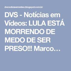 DVS - Notícias em Vídeos: LULA ESTÁ MORRENDO DE MEDO DE SER PRESO!!! Marco…
