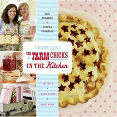 The Farm Chicks in the Kitchen: Live Well, Laugh Often, Cook Much