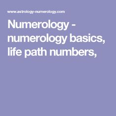 Numerology - numerology basics, life path numbers,