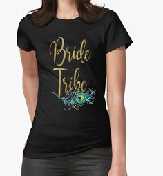 d364b081 'Bride Tribe Bridesmaid Maid Matron Honor Bridal Shower Bachelorette Party  Wedding Hens Hen Night Faux Gold Foil Peacock Feather Boho Chic' T-Shirt by  ...