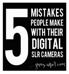 5 mistakes people make with their digital slr cameras - http://jennycollier.com/?p=11087