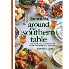"""Ok, here's a great Christmas gift. """"Around the Southern Table"""" @Southern Living @Rebecca Lang"""