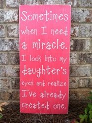 "Sometimes when I need a miracle I look into my daughter's eyes and realize I already have one. 12x24"" wood sign"