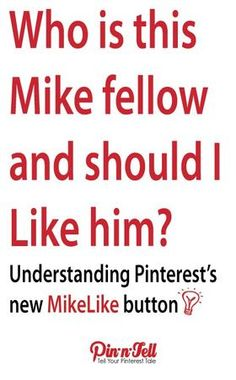 """Who is this Mike fellow and should I Like him ???    What's up with MikeLike?    You might have noticed a new button showing up when you browse pins on Pinterest. It says """"Pin to MikeLike"""" You see, Pinterest has ..."""