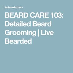 BEARD CARE 103: Detailed Beard Grooming | Live Bearded