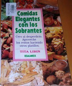 Título: Comidas elegantes con los sobrantes /  Autor: Libin, Tita / Ubicación: FCCTP – Gastronomía – Tercer piso / Código:  G 641.5 L59