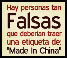 """Hay #personas tan #falsas que deberian de #traer la #etiqueta de: """"Made in #China"""""""