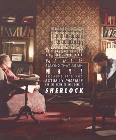 Sherlock: It was the only possible solution!  John: It's not in the rules.  Sherlock: Well then the rules are WRONG!