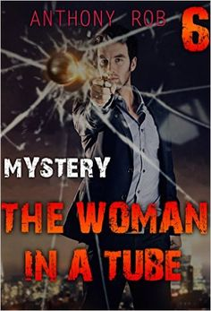 Amazon.com: MYSTERY : THE WOMAN IN A TUBE (CRIME, SUSPENSE ): (Mystery, Suspense, Thriller, Suspense Crime Thriller DETECTIVE) (THE PHANTOMS Book 6) eBook: ANTHONY ROB: Kindle Store