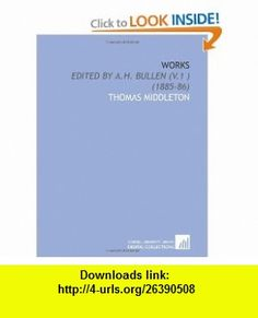 Works Edited by a.H. Bullen (V.1 ) (1885-86) (9781112010972) Thomas Middleton , ISBN-10: 1112010971  , ISBN-13: 978-1112010972 ,  , tutorials , pdf , ebook , torrent , downloads , rapidshare , filesonic , hotfile , megaupload , fileserve
