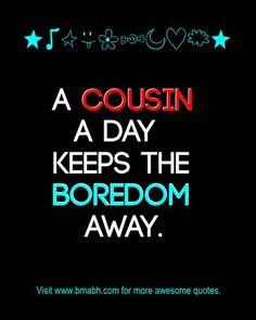 This article will share some of the best cute and funny Cousin Quotes And Sayings to remind you how awesome it is to have a cousin. Cousins are more than friends with whom we can share every momen… Funny Cousin Quotes, Cousins Funny, Crazy Cousins, Cousin Love, Son Quotes, Family Quotes, Best Quotes, Funny Quotes, Life Quotes