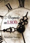 Virginia Oviedo - Libros, pintura, arte en general.: ATRAPADA EN 1800 de Marisa Sama