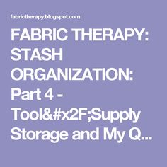 FABRIC THERAPY: STASH ORGANIZATION: Part 4 - Tool/Supply Storage and My Quilt Cave Work Space