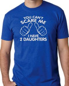 You Can't Scare Me I have two Daughters Fathers Day Gift Dad To Be Gifts For Dad Christmas Gift For Dad T-Shirt Mens Kids Funny Daddy To be by createmeatshirt on Etsy