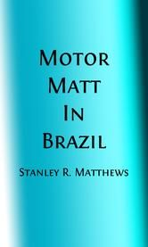 Motor Matt in Brazil (Illustrated) - or, Under the Amazon ebook by Stanley R. Matthews
