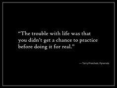 """Terry Pratchett """"The trouble with life. Literature Quotes, Author Quotes, Writing Quotes, Great Quotes, Me Quotes, Inspirational Quotes, Qoutes, Change, Terry Pratchett Discworld"""