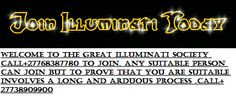 To Join the illuminati family originally called the ILLUMINATE ORDER; explore the ends of riches…..we extend an open invitation to all those who agree with the concept of individual rights to apply to join the Illuminati Order. . Join the world of the happiest and most influential people in the world and be the first to join in your community and spread the word of the famous SASHA FIERCE.  VIST http://joinilluminatisociety.webs.com/ email illuminati_family@yahoo.co.za or call+27768387780