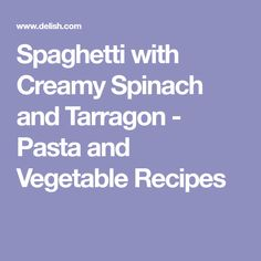 Spaghetti with Creamy Spinach and Tarragon - Pasta and Vegetable Recipes
