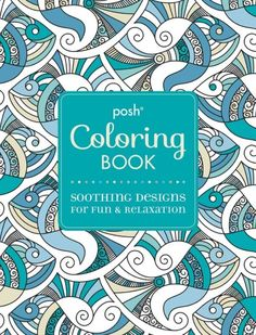 Soothing Designs For Fun And Relaxation Posh Coloring Books