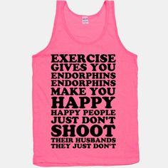 If you ever need motivation to get up and work out remember what Elle Woods said: Exercise gives you endorphins, endorphins make you happy. Happy people don't shoot their husbands. Need Motivation, Fitness Motivation, Fitness Humor, Fitness Gear, Study Motivation, American Apparel, Fitness Models, Best Gym, Workout Gear