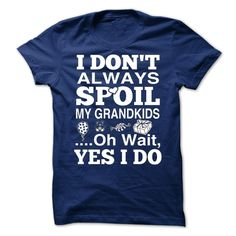 I Do Not Always Spoil Ξ MY GRANDKIDS ... Oh Wait, Yes I ( ^ ^)っ DoSHARE it with your family and friends, GREAT GIFT! **SPECIAL: By using the box search above, you can find great designs! Try starting with your NAME, your JOB or your HOBBIES, v.v... Thanks for your interest and orders! papa father mama mother mom grandfather grandpa grandma grandmother nana, mimi, pop pop grandchildren grandkid dog cat pet love new hot sister brother family moto ride children kid wife