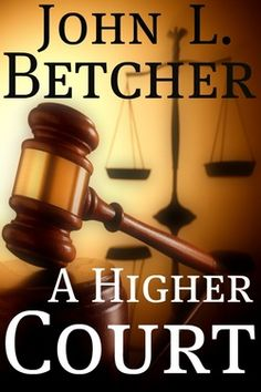 A Higher Court by John L. Betcher,  Independent Author Network