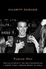 Tucker Max-wrong in every way, but hilarious!